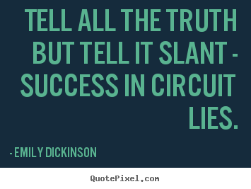 Emily Dickinson picture quotes - Tell all the truth but tell it slant - success.. - Success quotes