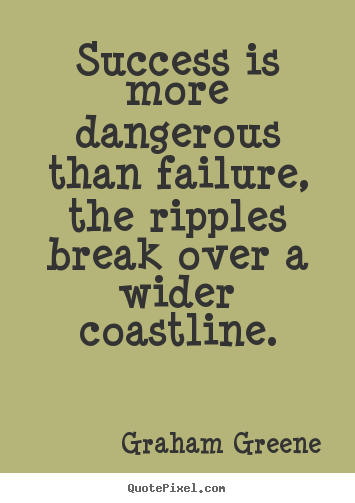 Quotes about success - Success is more dangerous than failure, the..