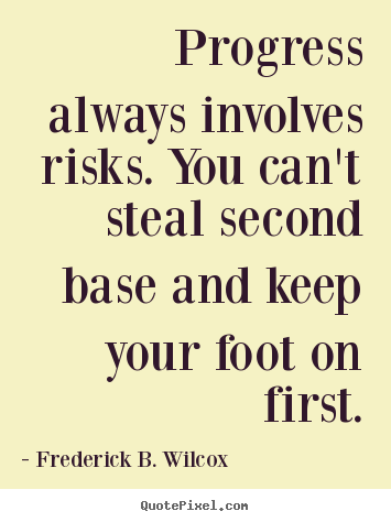Success quotes - Progress always involves risks. you can't steal..
