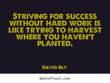 Success quotes - Striving for success without hard work is like trying to..
