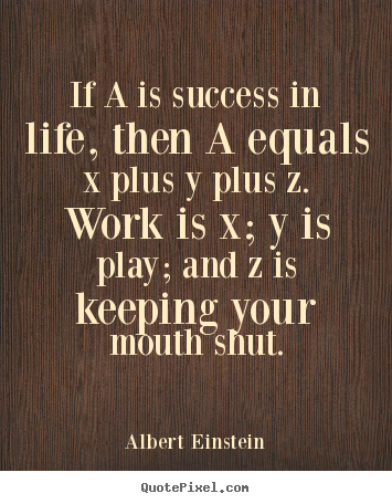 Albert Einstein picture quotes - If a is success in life, then a equals x plus.. - Success quotes