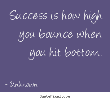 Diy picture quotes about success - Success is how high you bounce when you hit bottom.