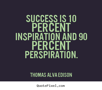 Thomas Alva Edison poster quote - Success is 10 percent inspiration and 90 percent.. - Success quotes