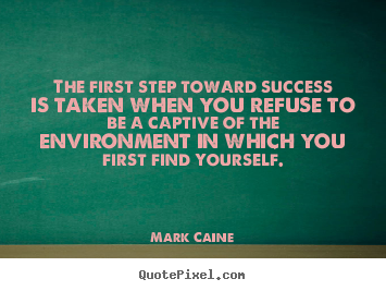 Make picture quotes about success - The first step toward success is taken when you refuse to be a captive..