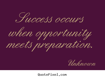 Quotes about success - Success occurs when opportunity meets preparation.