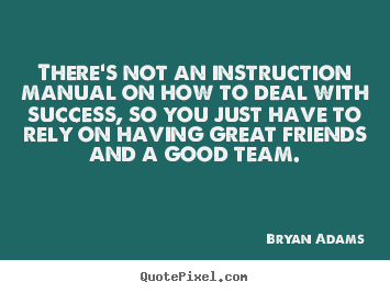 Bryan Adams picture quotes - There's not an instruction manual on how to deal.. - Success quote