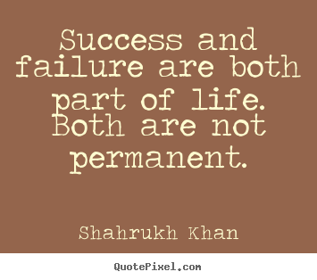 Shahrukh Khan picture quotes - Success and failure are both part of life. both are not permanent. - Success quote