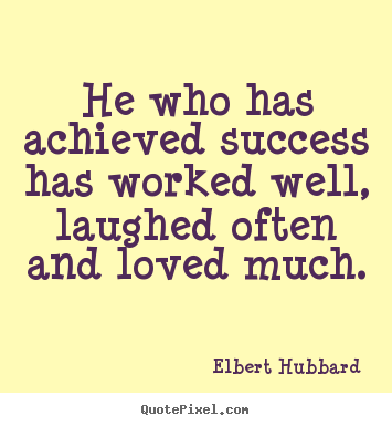 Success quotes - He who has achieved success has worked well, laughed often and loved..