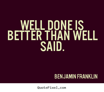 Make personalized picture quotes about success - Well done is better than well said.