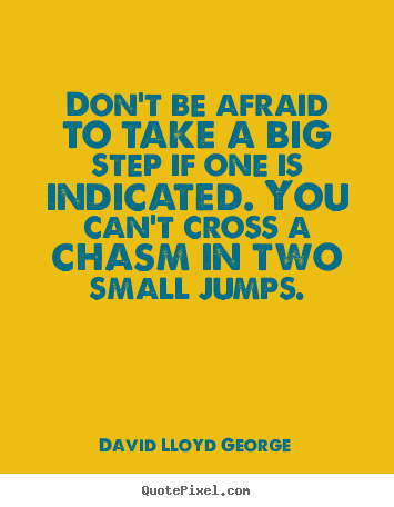 Create graphic picture quote about success - Don't be afraid to take a big step if one is indicated. you..