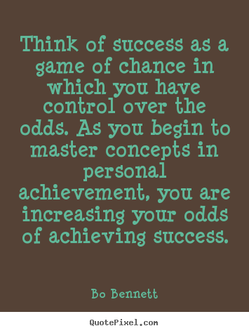 Success quotes - Think of success as a game of chance in which you have..