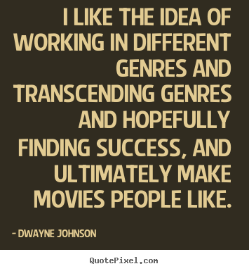 Dwayne Johnson picture quotes - I like the idea of working in different genres and transcending genres.. - Success sayings