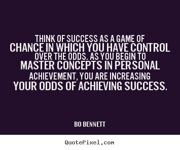 Success quotes - Think of success as a game of chance in which you have control over..