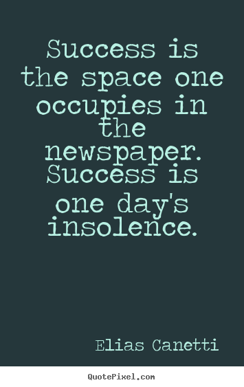 How to make picture quote about success - Success is the space one occupies in the newspaper...