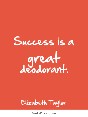 Success quotes - Success is a great deodorant.