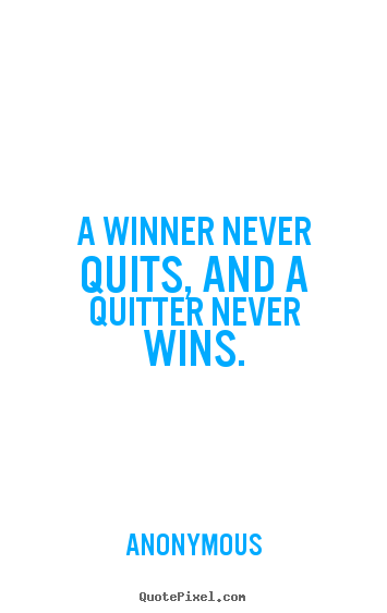 Quotes about success - A winner never quits, and a quitter never..