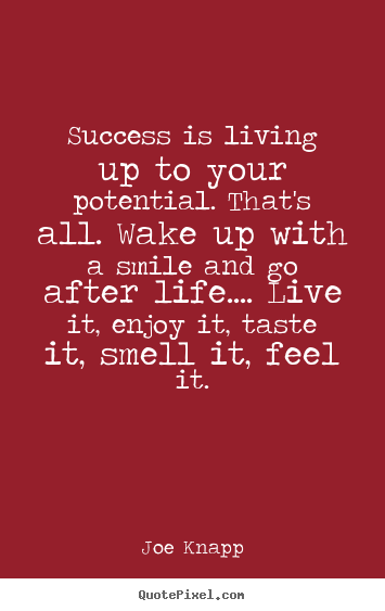 Sayings about success - Success is living up to your potential. that's all. wake..