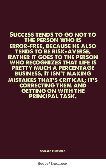Donald Rumsfeld picture quotes - Success tends to go not to the person who is.. - Success quote
