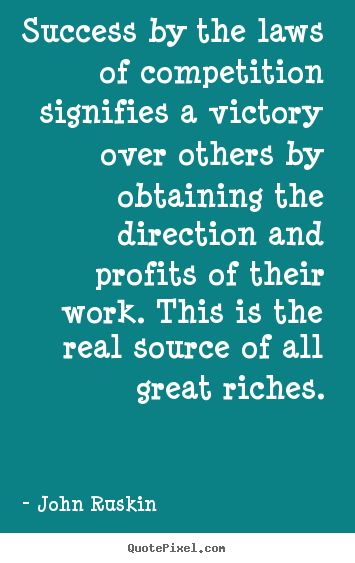 Success quotes - Success by the laws of competition signifies a victory over..