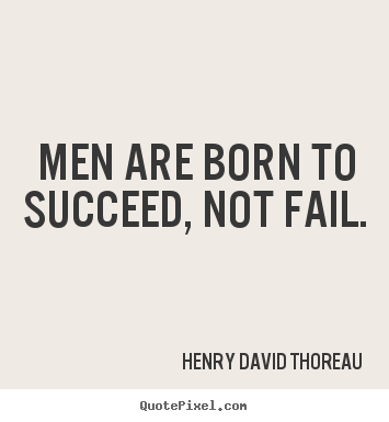 Create graphic picture quotes about success - Men are born to succeed, not fail.
