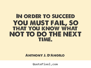 Quotes about success - In order to succeed you must fail, so that you know..