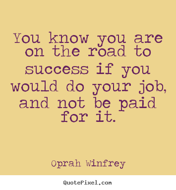 Success quotes - You know you are on the road to success if you would do..