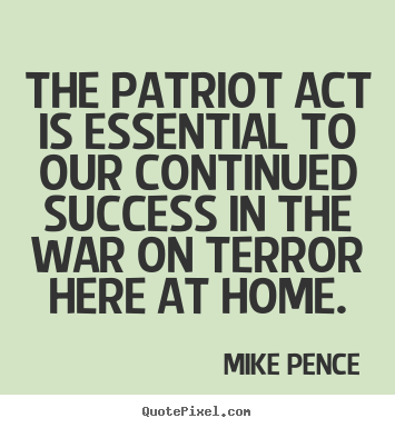 Sayings about success - The patriot act is essential to our continued success in the war on terror..