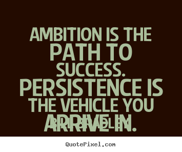 Make picture quotes about success - Ambition is the path to success. persistence is the vehicle you..