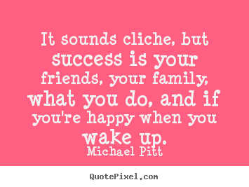 Michael Pitt picture quotes - It sounds cliche, but success is your friends, your family, what you do,.. - Success quotes