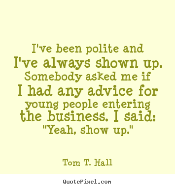 Design picture quote about success - I've been polite and i've always shown up. somebody..