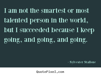 Sylvester Stallone picture quotes - I am not the smartest or most talented person.. - Success sayings