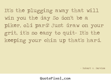 Success quote - It's the plugging away that will win you the day so don't be..