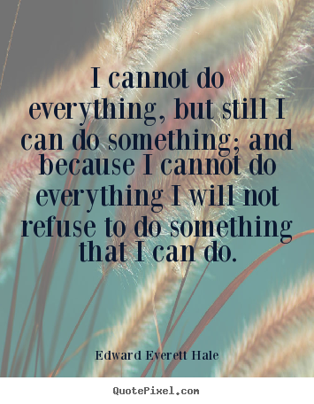 Success quotes - I cannot do everything, but still i can do something; and..