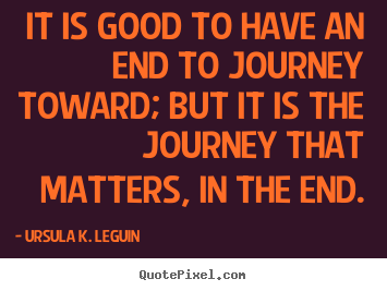 Quote about success - It is good to have an end to journey toward; but..