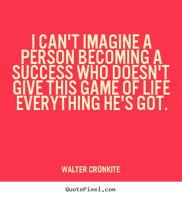 Create photo quote about success - I can't imagine a person becoming a success who..