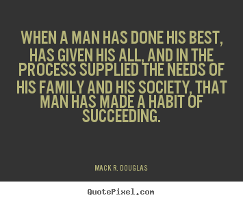 Mack R. Douglas picture quotes - When a man has done his best, has given his all, and in the process.. - Success quotes