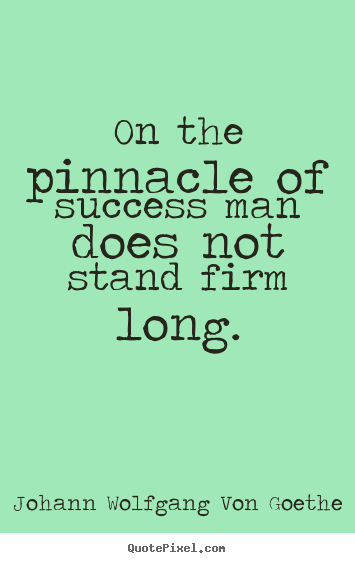 Quote about success - On the pinnacle of success man does not stand firm long.