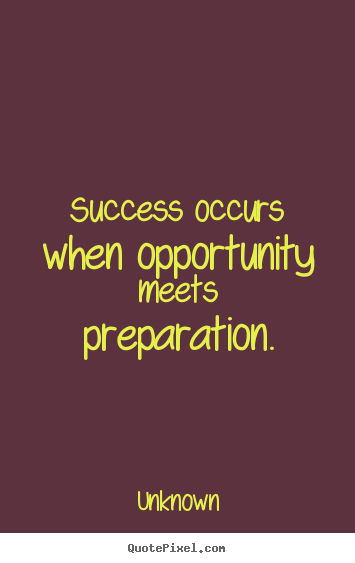 Unknown picture quote - Success occurs when opportunity meets preparation. - Success quotes