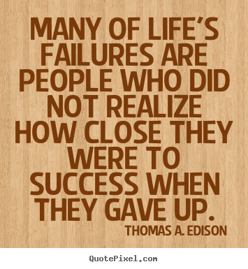 Many of life's failures are people who did not.. Thomas A. Edison  success quotes
