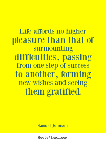 Samuel Johnson picture quotes - Life affords no higher pleasure than that of.. - Success quote
