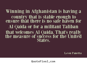 Leon Panetta poster sayings - Winning in afghanistan is having a country that is stable enough.. - Success quotes