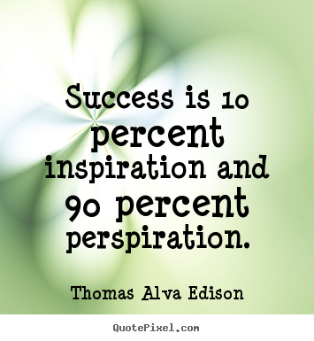 Success quotes - Success is 10 percent inspiration and 90 percent perspiration.