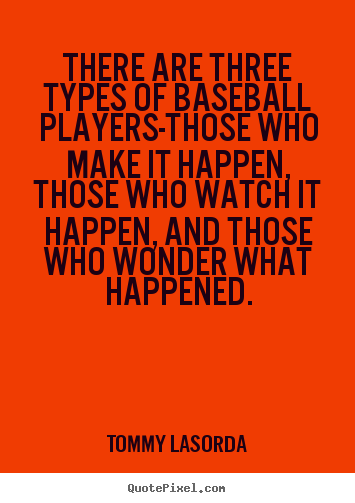 Tommy Lasorda picture quote - There are three types of baseball players-those who make.. - Success quotes