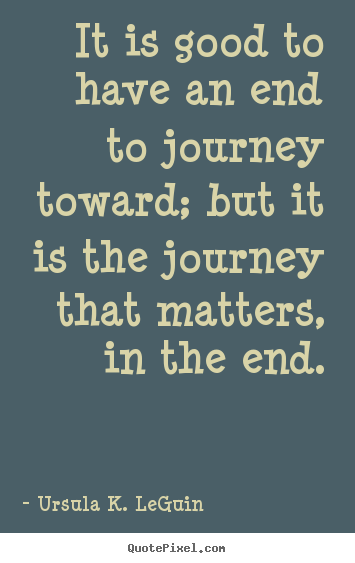 Quotes about success - It is good to have an end to journey toward; but..