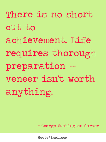 Quotes about success - There is no short cut to achievement. life requires thorough..