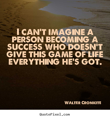 Success sayings - I can't imagine a person becoming a success who..